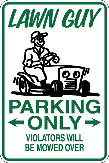 LAWN GUY Parking Only Violators will BE MOWED DOWN Funny Sign