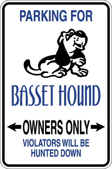 PARKING For Basset Hound OWNERS ONLY Violators will be HUNTED DOWN Sign
