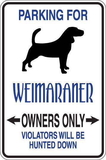 PARKING FOR Weimaraner OWNERS ONLY Violators Will Be Hunted Down Sign