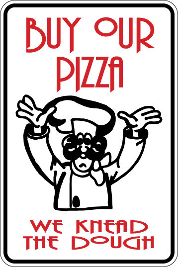 BUY OUR PIZZA We Knead the Dough Funny Sign