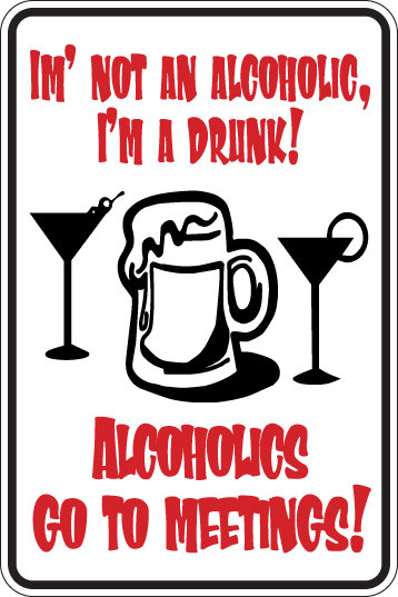 I'm Not an ALCOHOLIC I'm a DRUNK Funny Sign
