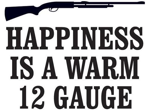 Happiness is a WARM 12 GAUGE Gun Decal Sticker
