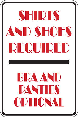 SHIRT AND SHOES REQUIRED Bra and Panties Optional Funny Sign