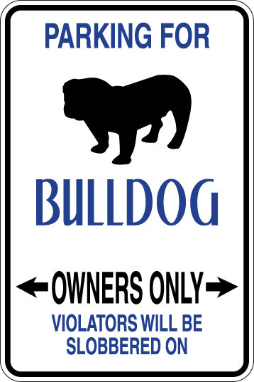 PARKING FOR Bulldog OWNERS ONLY Violators Will be Slobbered On Sign