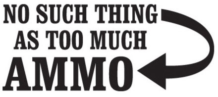 No Such Thing As TOO MUCH AMMO Gun Decal Sticker