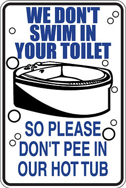 WE DON'T SWIM IN YOUR TOILET Please Don't Pee in Hot Tub Funny Sign