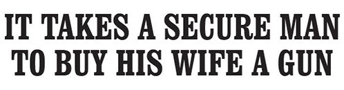 It takes a secure man to buy his wide a gun Decal Sticker