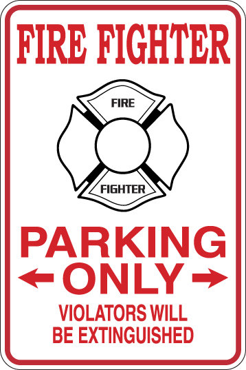 FIRE FIGHTER Parking Only ALL OTHERS WILL BE EXTINGUISHED Funny Sign