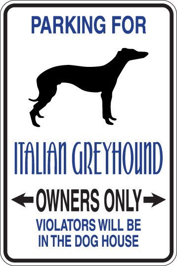 PARKING for Italian Greyhound OWNERS ONLY Violators Will Be in Doghouse Sign