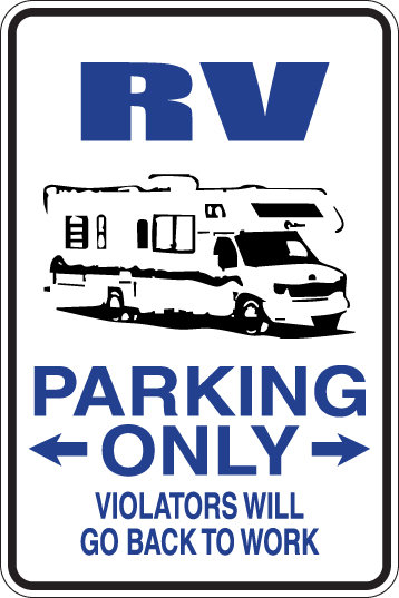 RV Parking Only Violators Will GO BACK TO WORK Funny Sign