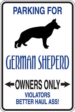 PARKING for German Sheperd OWNERS ONLY Violators Better Run Like Hell Sign