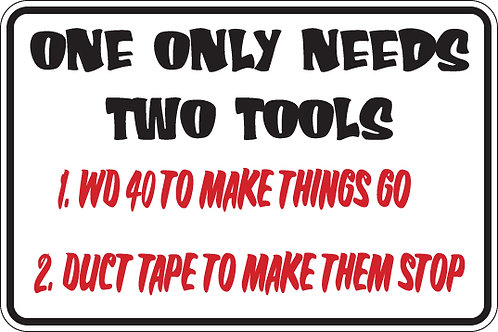ONE ONLY NEEDS TWO TOOLS WD40 and Duct Tape Funny Sign