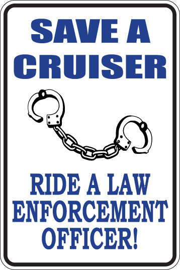 SAVE A CRUISER Ride a LAW ENFORCEMENT OFFICER Funny Sign