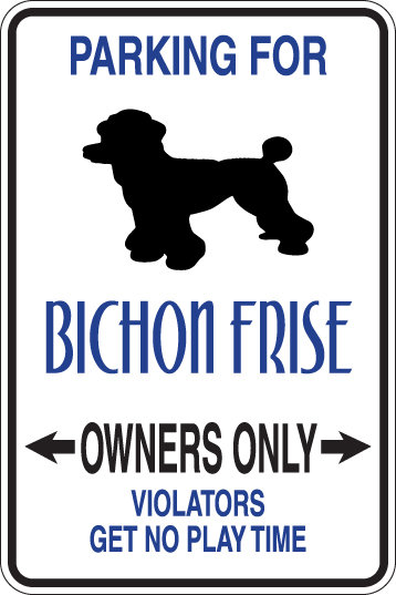 PARKING for Bichon Frise OWNERS ONLY Violators Get No Play Time Sign