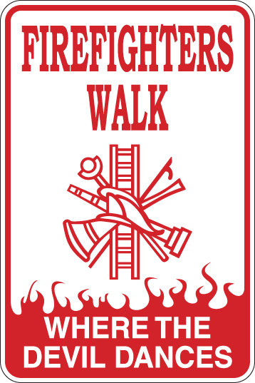 FireFighters Walk Where The Devil Dances Funny Sign