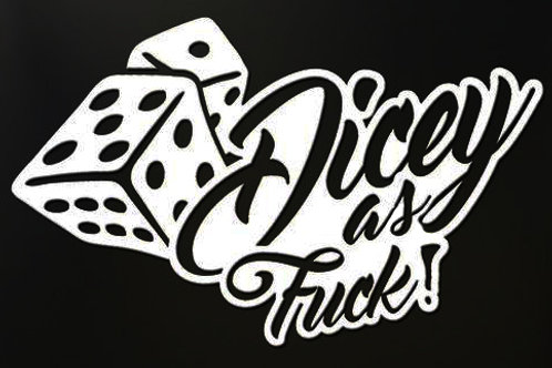 Dicey AS FUCK Decal Sticker