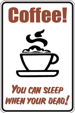 COFFEE You Can Sleep When You're Dead Funny Sign