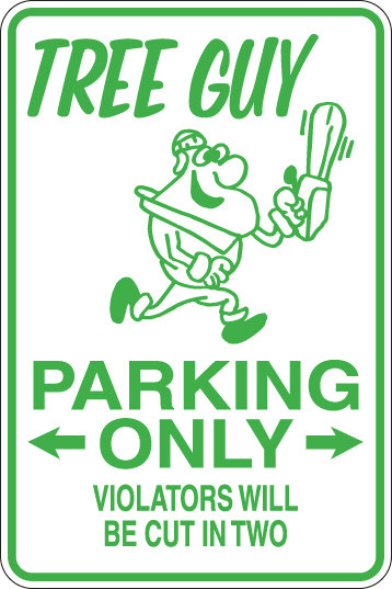 TREE GUY Parking Only Violators will be CUT INTO TWO Arborist Funny Sign