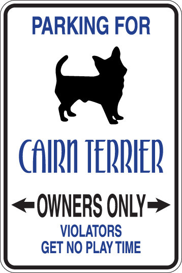 PARKING for Cairn Terrier OWNERS ONLY Violators Will Get No Play Time Sign