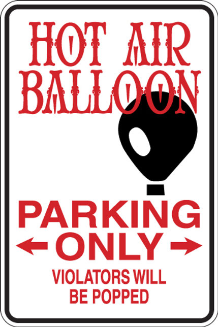 HOT AIR BALLOON Parking Only Violators Will BE POPPED Funny Sign