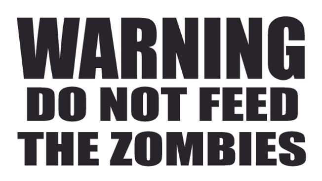 WARNING -  Do not feed the zombies! Decal Sticker