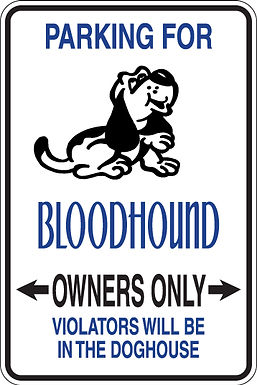 PARKING for Bloodhound OWNERS ONLY Violators Will Be in the Doghouse Sign