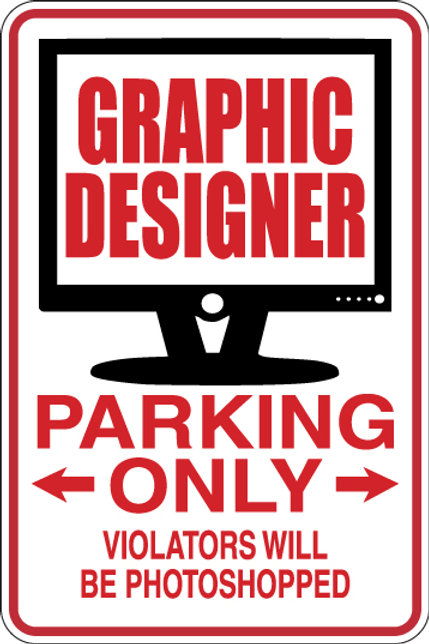 GRAPHIC DESIGNER Parking Only Violators will BE PHOTOSHOPED Funny Sign