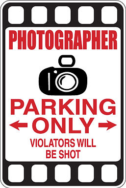 PHOTOGRAPHER Parking Only Violators will BE SHOT Funny Sign