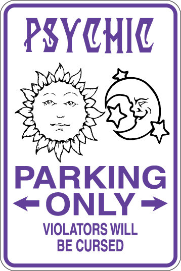 PSYCHIC Parking Only, Violators will BE CURSED Funny Sign