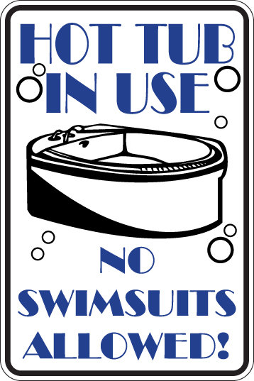 HOT TUB IN USE No swimsuits allowed Funny Sign