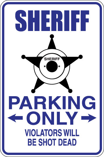 SHERIFF Parking Only, Violators will be shot dead Funny Novelty Sign