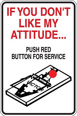 If you don't like my attitude PUSH THE RED BUTTON Funny Sign