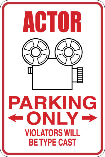 ACTOR Parking Only All Others WILL BE TYPE CAST Funny Sign