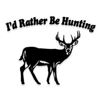 I'D RATHER BE HUNTING Deer Hunting Decal Sticker