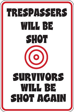 TRESSPASSERS will be SHOT Survivers will be SHOT AGAIN Funny Sign