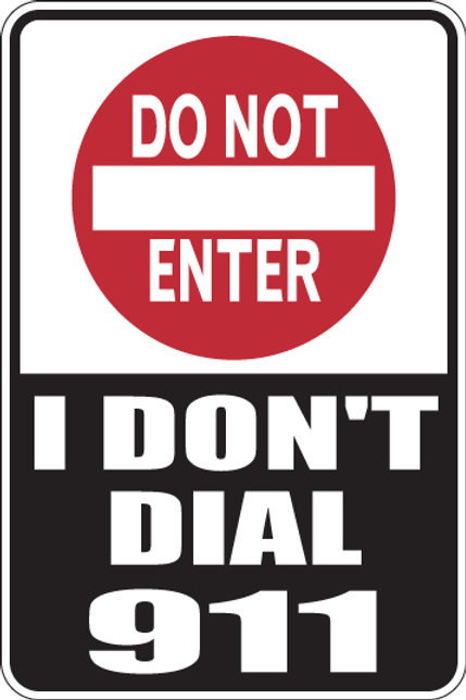 DO NOT ENTER I Don't Dial 911 Funny Sign