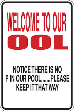WELCOME TO OUR OOL, There is no P in pool Funny Sign