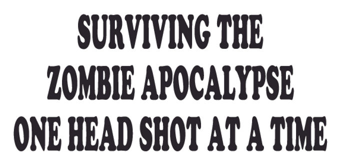 Surviving the zombie apocalypse one head shot at a time Decal Sticker