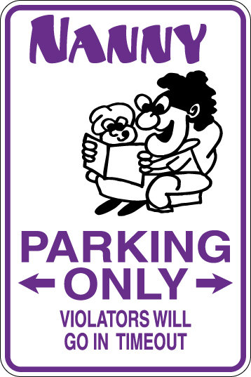 NANNY Parking Only Violators will GO IN TIMEOUT Funny Sign