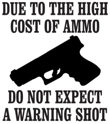 Due to the high cost of ammo, do not expect a warning shot Decal Sticker