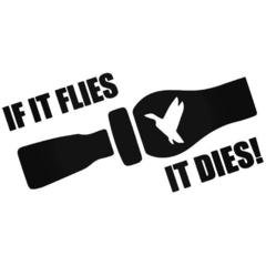 IF IT FLIES IT DIES GOBLER TURKEY Hunting Decal Sticker