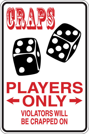 CRAPS PLAYERS Only Violators Will CRAPPED ON Funny Sign