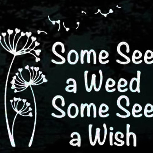 SOME SEE A WEED SOME SEE A WISH Decal Sticker