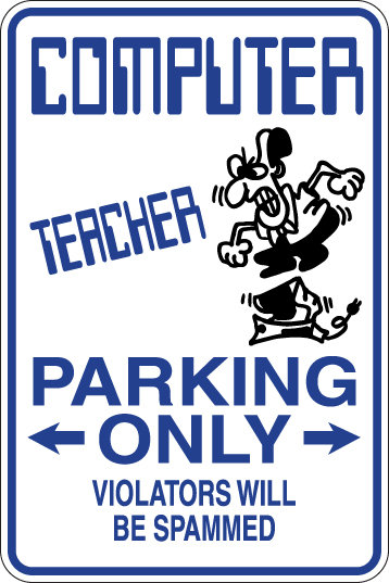 COMPUTER TEACHER Parking Only Violators will BE SPAMMED Funny Sign