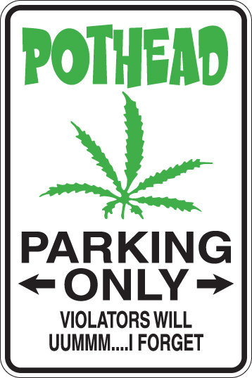 POTHEAD PARKING ONLY Violators will UMMMM I Forget Funny Sign