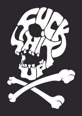 FUCK SHIT UP Skulls and Crossbones Decal Sticker