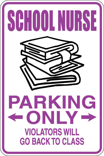 SCHOOL NURSE Parking Only, Violators will DO BACK TO CLASS Funny Sign