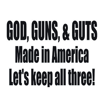 God Guns Guts made in America Let's Keep All Three Decal