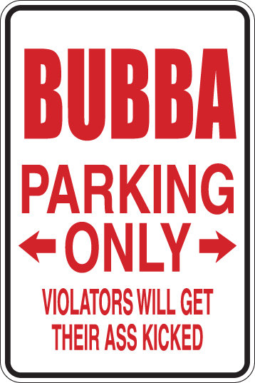 BUBBA PARKING ONLY Violators Will GET THEIR ASS KICKED Funny Sign