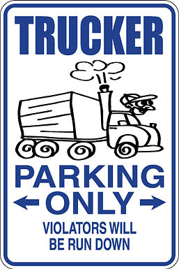 TRUCKER Parking Only Violators will BE RUN DOWN Funny Sign